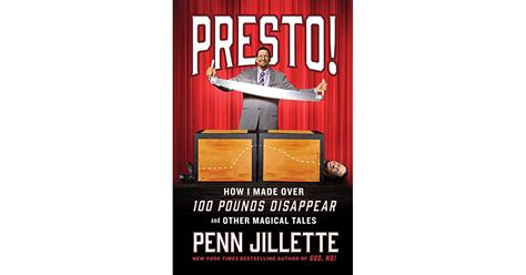 Presto! How I Made Over 100 Pounds Disappear and Other