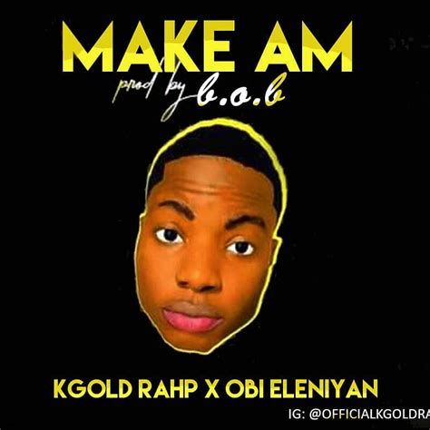 Make am by Kgold rap - Kingymusic Sign Up for Free